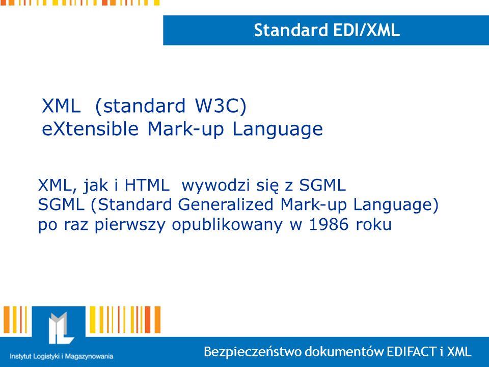 Bezpieczeństwo dokumentów EDIFACT i XML Standard EDI/XML XML, jak i HTML wywodzi się z SGML SGML (Standard Generalized Mark-up Language) po raz pierws