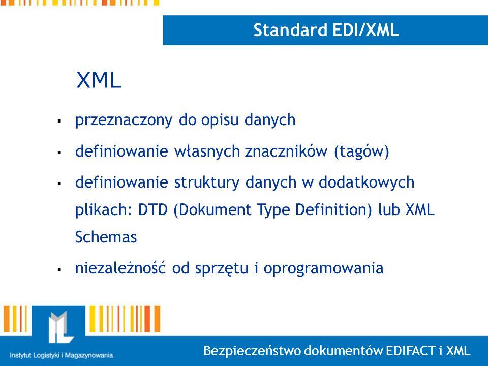 Bezpieczeństwo dokumentów EDIFACT i XML Standard EDI/XML przeznaczony do opisu danych definiowanie własnych znaczników (tagów) definiowanie struktury