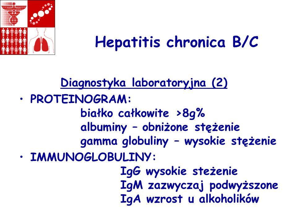 Hepatitis chronica B/C Diagnostyka laboratoryjna (2) PROTEINOGRAM: białko całkowite >8g% albuminy – obniżone stężenie gamma globuliny – wysokie stężen