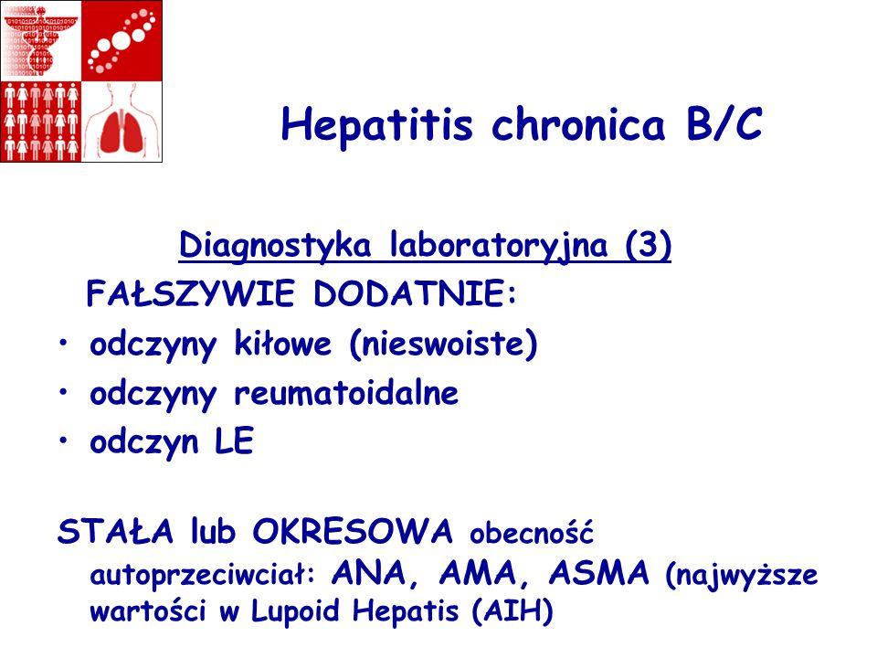 Hepatitis chronica B/C Diagnostyka laboratoryjna (3) FAŁSZYWIE DODATNIE: odczyny kiłowe (nieswoiste) odczyny reumatoidalne odczyn LE STAŁA lub OKRESOW