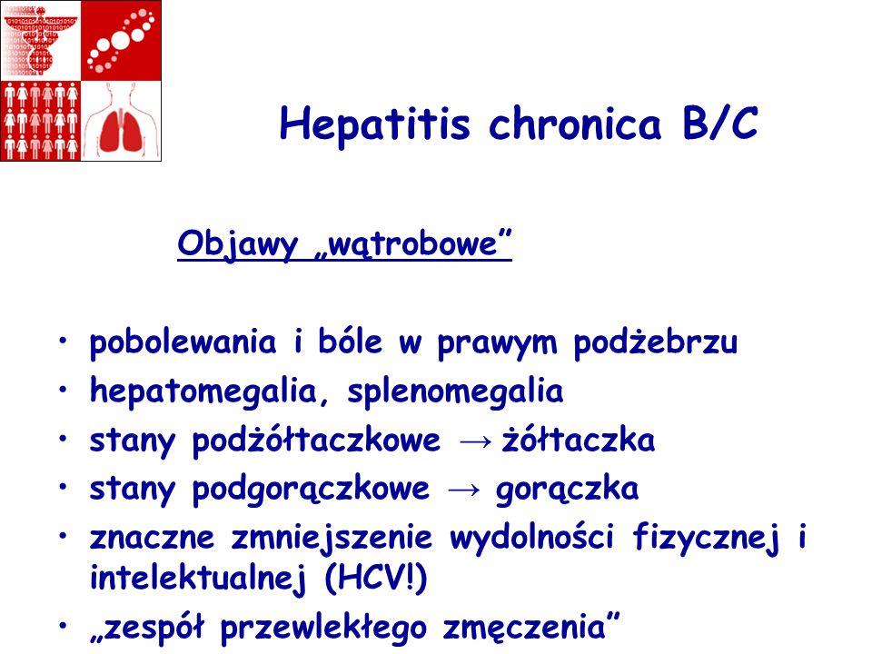 Hepatitis chronica B/C Objawy wątrobowe pobolewania i bóle w prawym podżebrzu hepatomegalia, splenomegalia stany podżółtaczkowe żółtaczka stany podgor