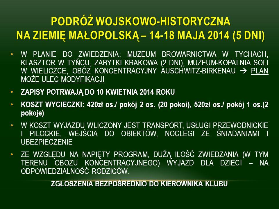 PODRÓŻ WOJSKOWO-HISTORYCZNA NA ZIEMIĘ MAŁOPOLSKĄ – 14-18 MAJA 2014 (5 DNI) W PLANIE DO ZWIEDZENIA: MUZEUM BROWARNICTWA W TYCHACH, KLASZTOR W TYŃCU, ZABYTKI KRAKOWA (2 DNI), MUZEUM-KOPALNIA SOLI W WIELICZCE, OBÓZ KONCENTRACYJNY AUSCHWITZ-BIRKENAU PLAN MOŻE ULEC MODYFIKACJI ZAPISY POTRWAJĄ DO 10 KWIETNIA 2014 ROKU ZAPISY POTRWAJĄ DO 10 KWIETNIA 2014 ROKU KOSZT WYCIECZKI: 420zł os./ pokój 2 os.