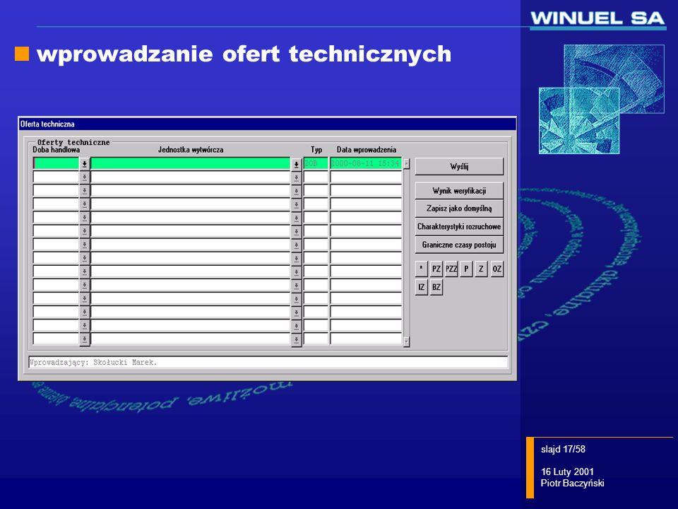 slajd 17/58 16 Luty 2001 Piotr Baczyński wprowadzanie ofert technicznych
