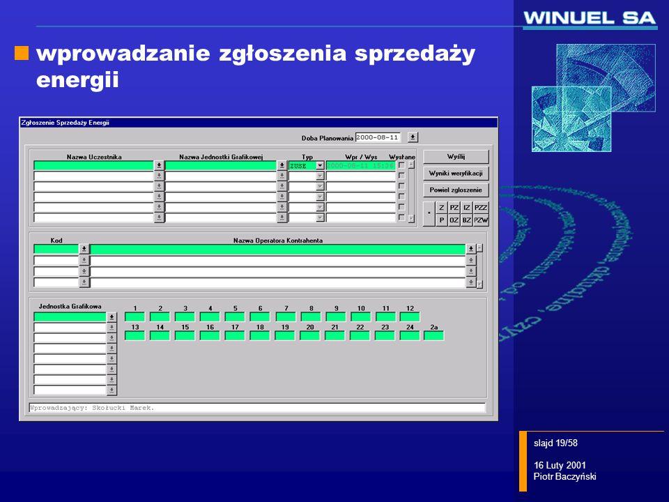 slajd 19/58 16 Luty 2001 Piotr Baczyński wprowadzanie zgłoszenia sprzedaży energii