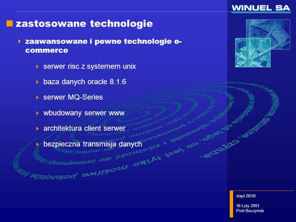 slajd 26/58 16 Luty 2001 Piotr Baczyński zastosowane technologie zaawansowane i pewne technologie e- commerce serwer risc z systemem unix baza danych