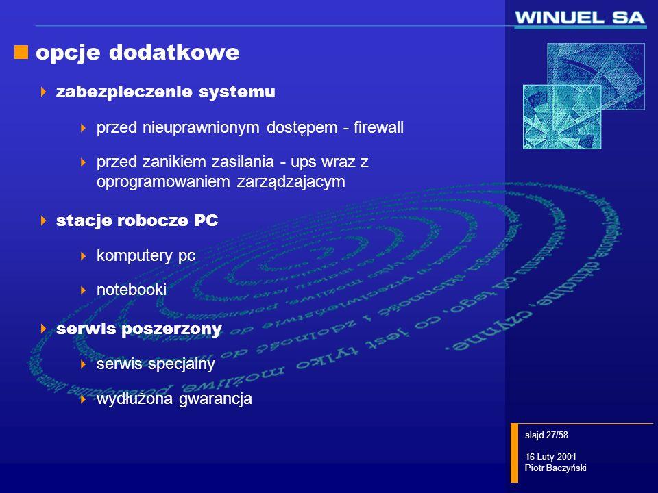 slajd 27/58 16 Luty 2001 Piotr Baczyński opcje dodatkowe zabezpieczenie systemu przed nieuprawnionym dostępem - firewall przed zanikiem zasilania - up