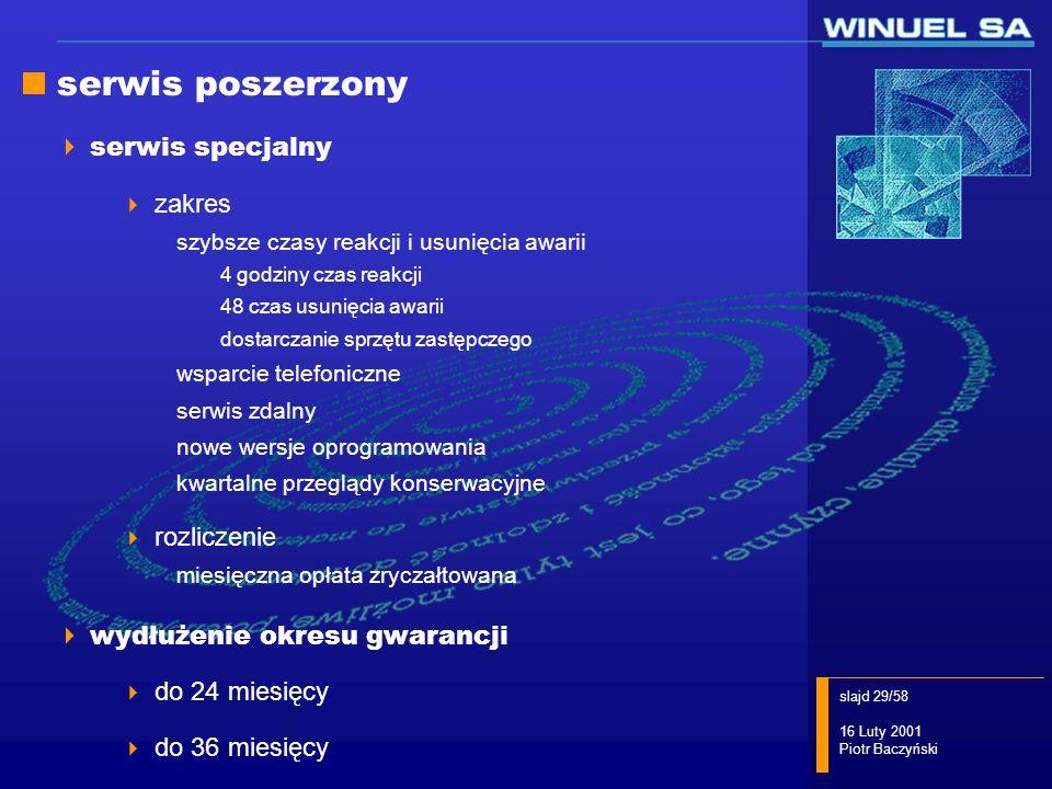 slajd 29/58 16 Luty 2001 Piotr Baczyński serwis poszerzony serwis specjalny zakres szybsze czasy reakcji i usunięcia awarii 4 godziny czas reakcji 48