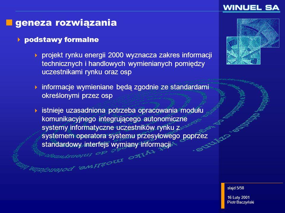 slajd 16/58 16 Luty 2001 Piotr Baczyński WIRE/UR - funkcje inaczej przesyłanie zgłoszeń umów sprzedaży przesyłanie ofert bilansujących - część handlowa przesyłanie ofert bilansujących część techniczna pozyskiwanie planów wymiana danych pomiarowych: pozyskiwanie danych rozliczeniowych import/export danych pomiarowo-rozliczeniowych do systemów pomiarowo-rozliczeniowych generowanie raportów dostęp do danych w archiwum poprzez serwer www