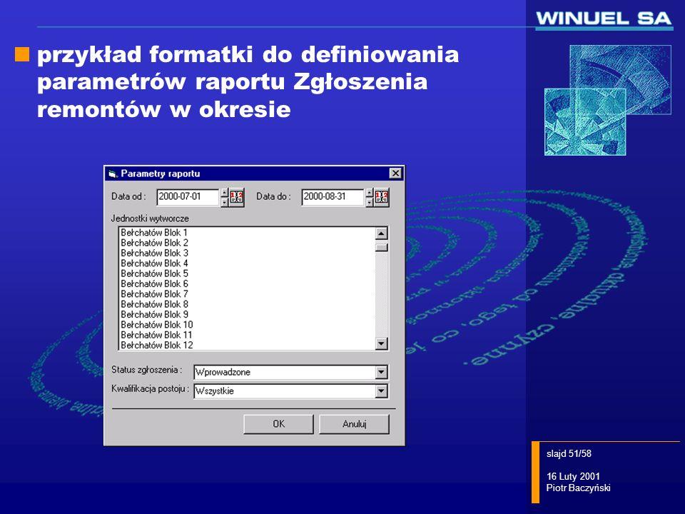 slajd 51/58 16 Luty 2001 Piotr Baczyński przykład formatki do definiowania parametrów raportu Zgłoszenia remontów w okresie