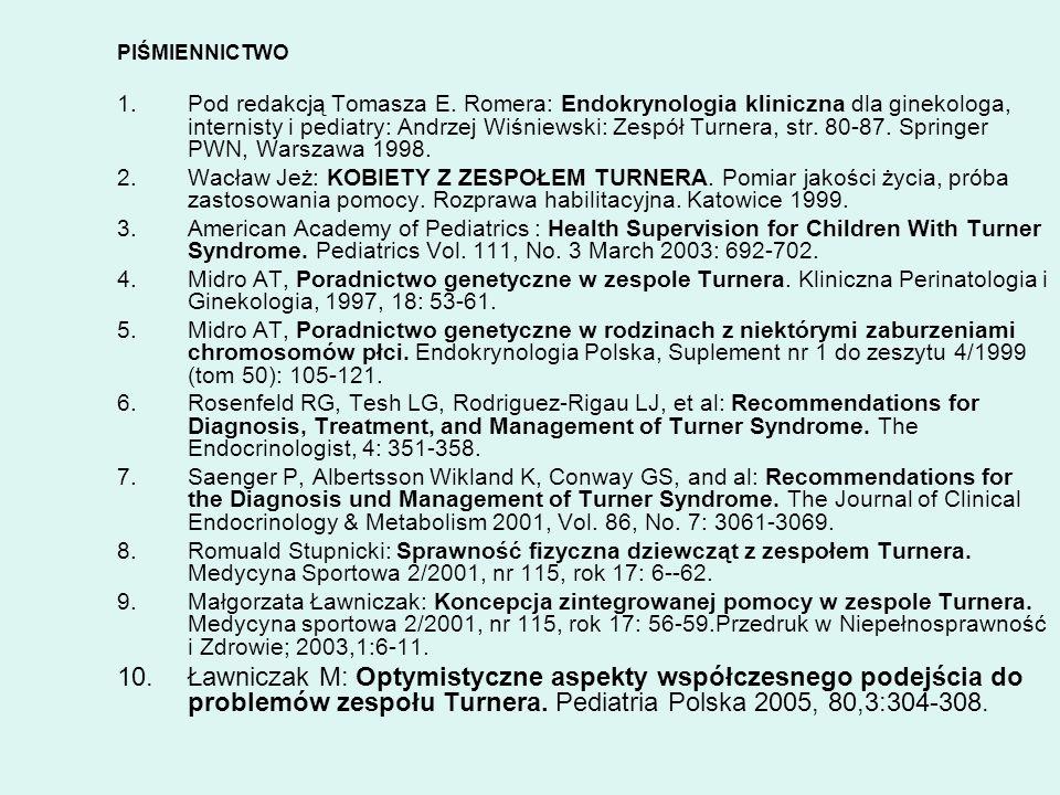 PIŚMIENNICTWO 1.Pod redakcją Tomasza E. Romera: Endokrynologia kliniczna dla ginekologa, internisty i pediatry: Andrzej Wiśniewski: Zespół Turnera, st