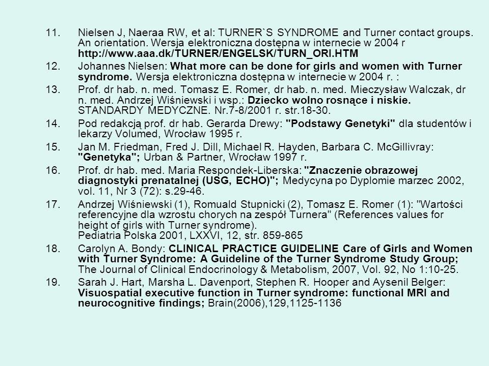11.Nielsen J, Naeraa RW, et al: TURNER`S SYNDROME and Turner contact groups. An orientation. Wersja elektroniczna dostępna w internecie w 2004 r http: