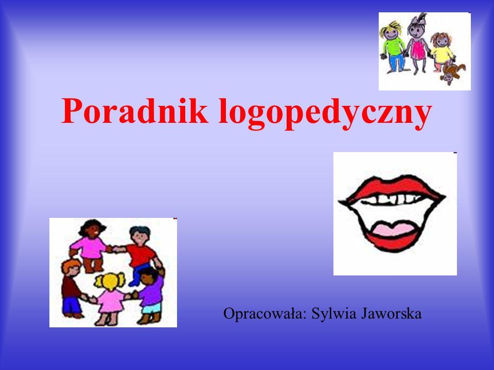 Poradnik logopedyczny Opracowała: Sylwia Jaworska