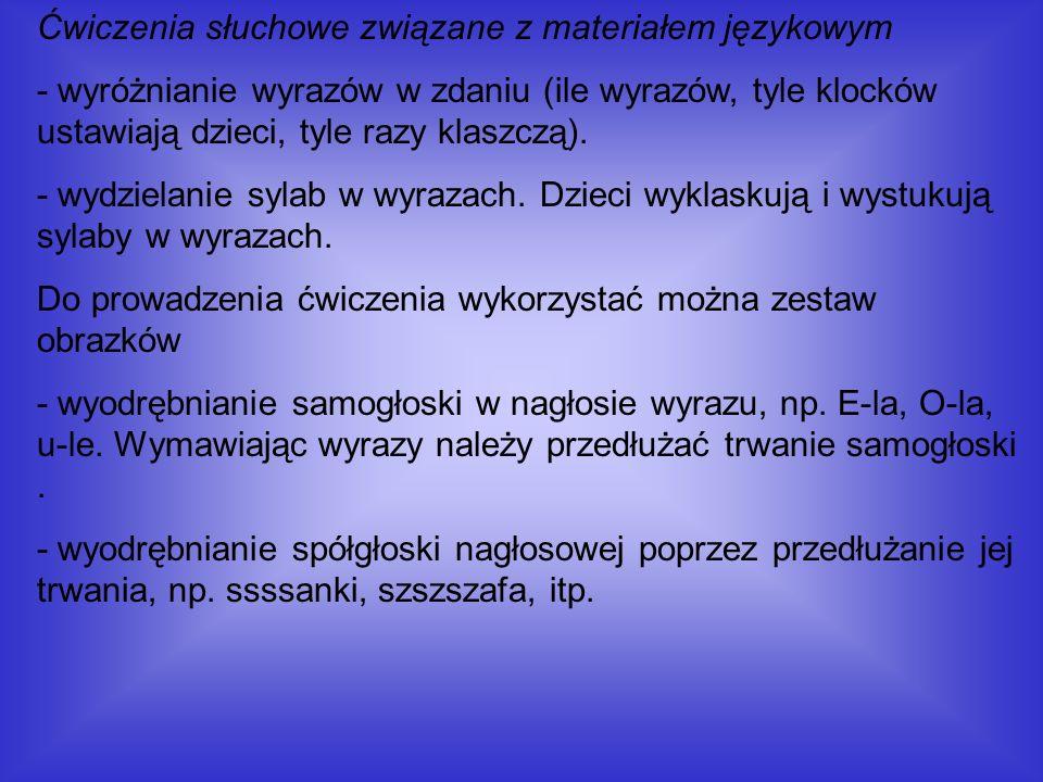 Ćwiczenia słuchowe związane z materiałem językowym - wyróżnianie wyrazów w zdaniu (ile wyrazów, tyle klocków ustawiają dzieci, tyle razy klaszczą). -