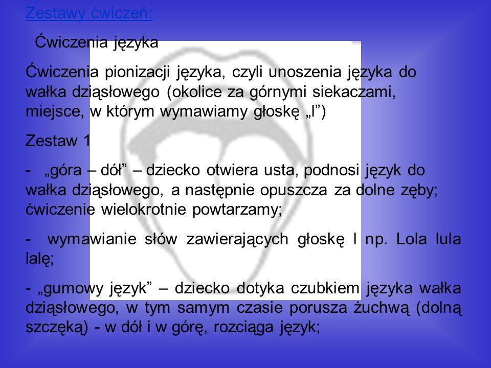 Zestawy ćwiczeń: Ćwiczenia języka Ćwiczenia pionizacji języka, czyli unoszenia języka do wałka dziąsłowego (okolice za górnymi siekaczami, miejsce, w