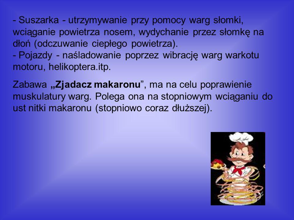 - Suszarka - utrzymywanie przy pomocy warg słomki, wciąganie powietrza nosem, wydychanie przez słomkę na dłoń (odczuwanie ciepłego powietrza). - Pojaz