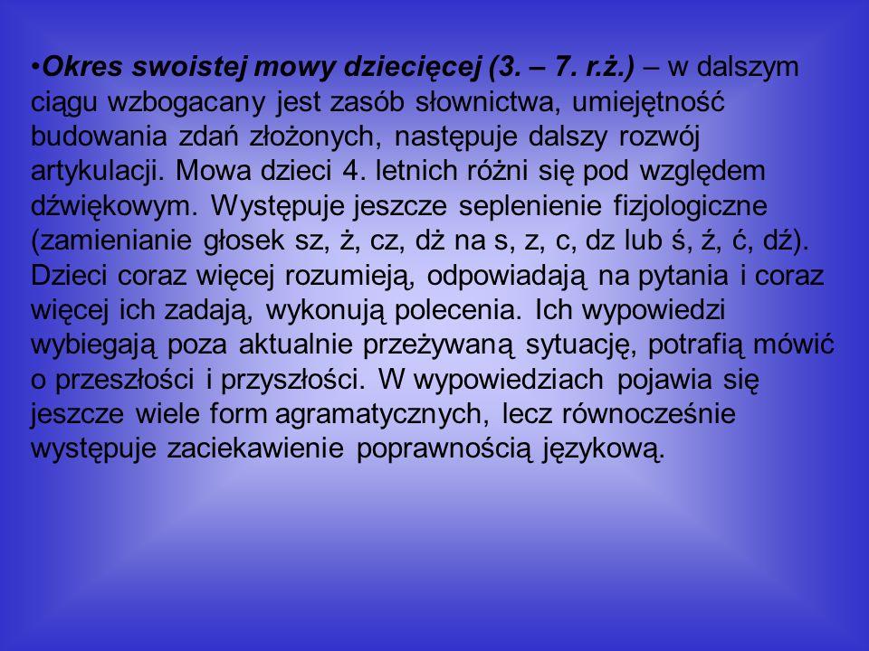 Okres swoistej mowy dziecięcej (3. – 7. r.ż.) – w dalszym ciągu wzbogacany jest zasób słownictwa, umiejętność budowania zdań złożonych, następuje dals