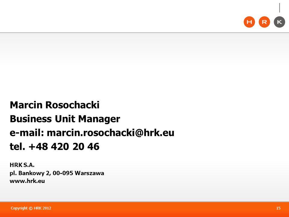 15 Marcin Rosochacki Business Unit Manager e-mail: marcin.rosochacki@hrk.eu tel. +48 420 20 46 HRK S.A. pl. Bankowy 2, 00-095 Warszawa www.hrk.eu