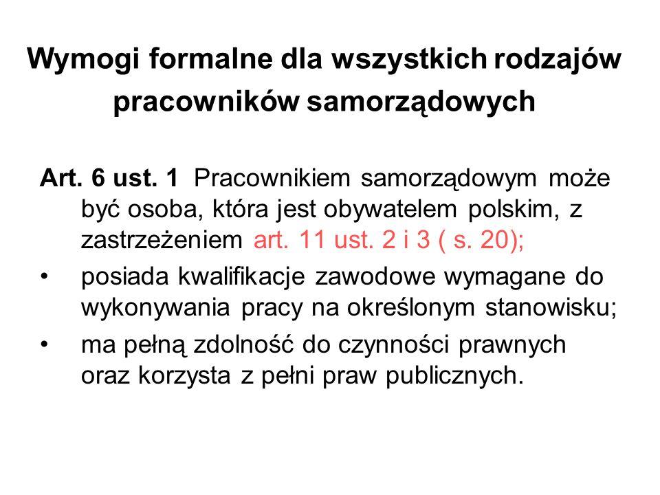 Wymogi formalne dla wszystkich rodzajów pracowników samorządowych Art. 6 ust. 1 Pracownikiem samorządowym może być osoba, która jest obywatelem polski