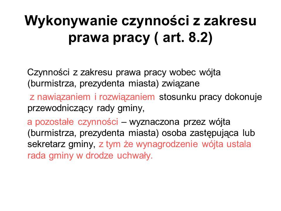Wykonywanie czynności z zakresu prawa pracy ( art. 8.2) Czynności z zakresu prawa pracy wobec wójta (burmistrza, prezydenta miasta) związane z nawiąza