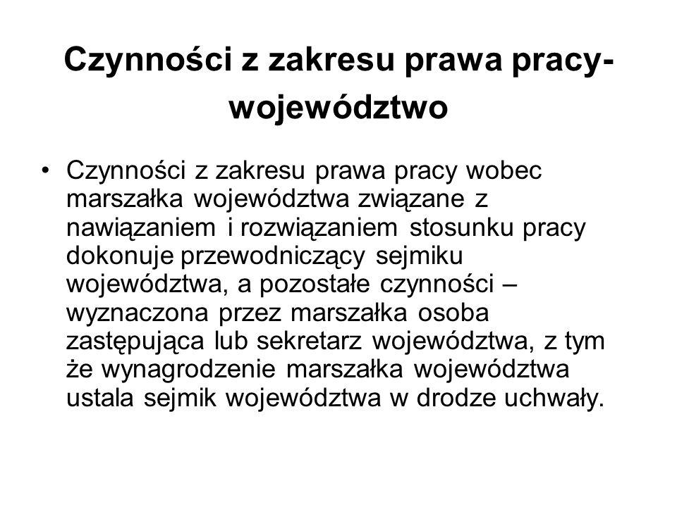 Czynności z zakresu prawa pracy- województwo Czynności z zakresu prawa pracy wobec marszałka województwa związane z nawiązaniem i rozwiązaniem stosunk