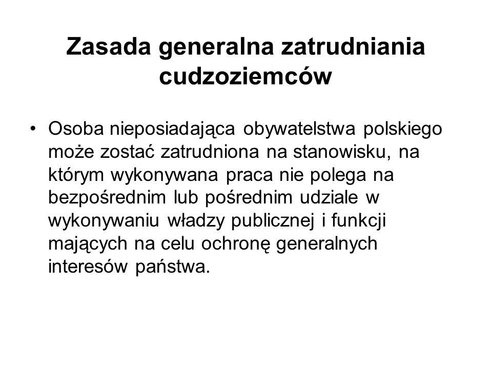 Zasada generalna zatrudniania cudzoziemców Osoba nieposiadająca obywatelstwa polskiego może zostać zatrudniona na stanowisku, na którym wykonywana pra