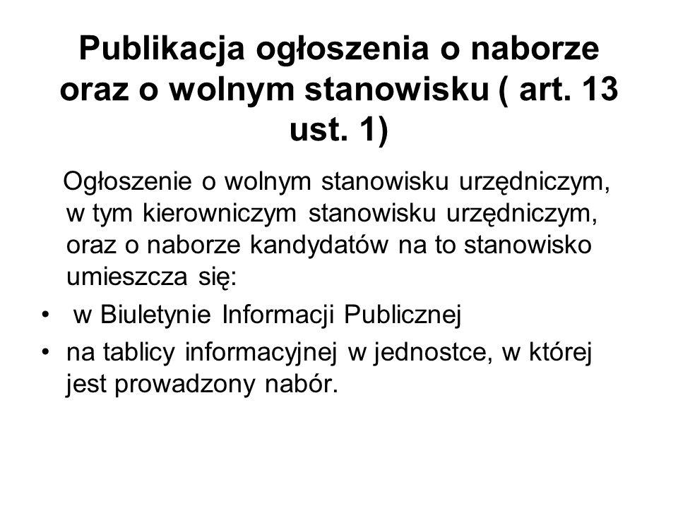 Publikacja ogłoszenia o naborze oraz o wolnym stanowisku ( art. 13 ust. 1) Ogłoszenie o wolnym stanowisku urzędniczym, w tym kierowniczym stanowisku u
