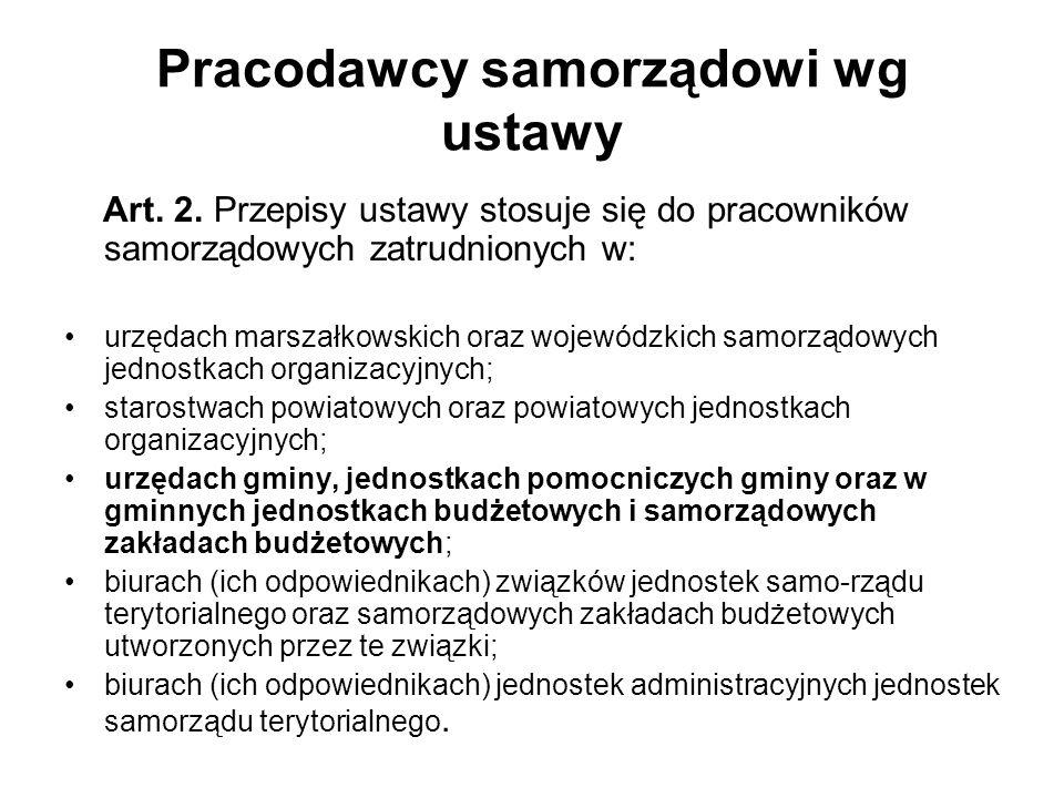 Pracodawcy samorządowi wg ustawy Art. 2. Przepisy ustawy stosuje się do pracowników samorządowych zatrudnionych w: urzędach marszałkowskich oraz wojew