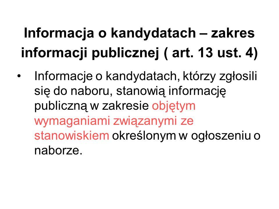 Informacja o kandydatach – zakres informacji publicznej ( art. 13 ust. 4) Informacje o kandydatach, którzy zgłosili się do naboru, stanowią informację
