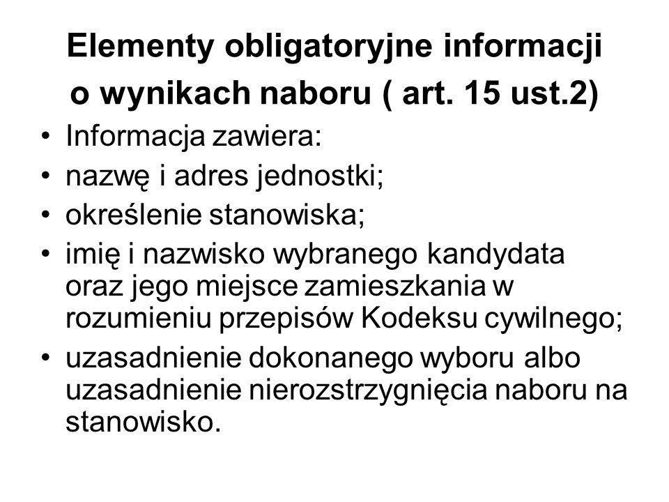 Elementy obligatoryjne informacji o wynikach naboru ( art. 15 ust.2) Informacja zawiera: nazwę i adres jednostki; określenie stanowiska; imię i nazwis