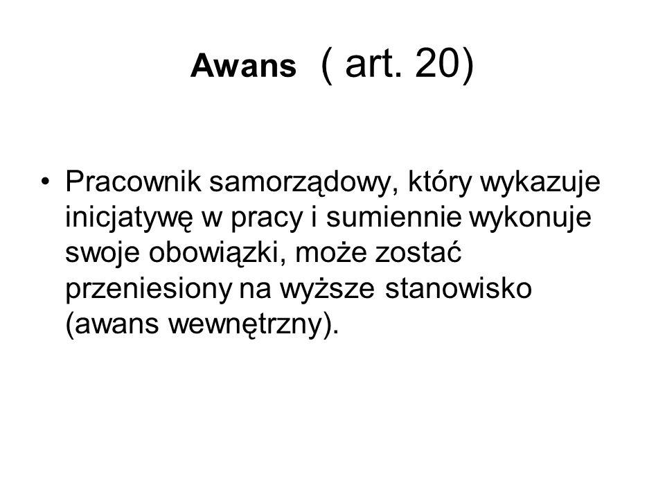 Awans ( art. 20) Pracownik samorządowy, który wykazuje inicjatywę w pracy i sumiennie wykonuje swoje obowiązki, może zostać przeniesiony na wyższe sta