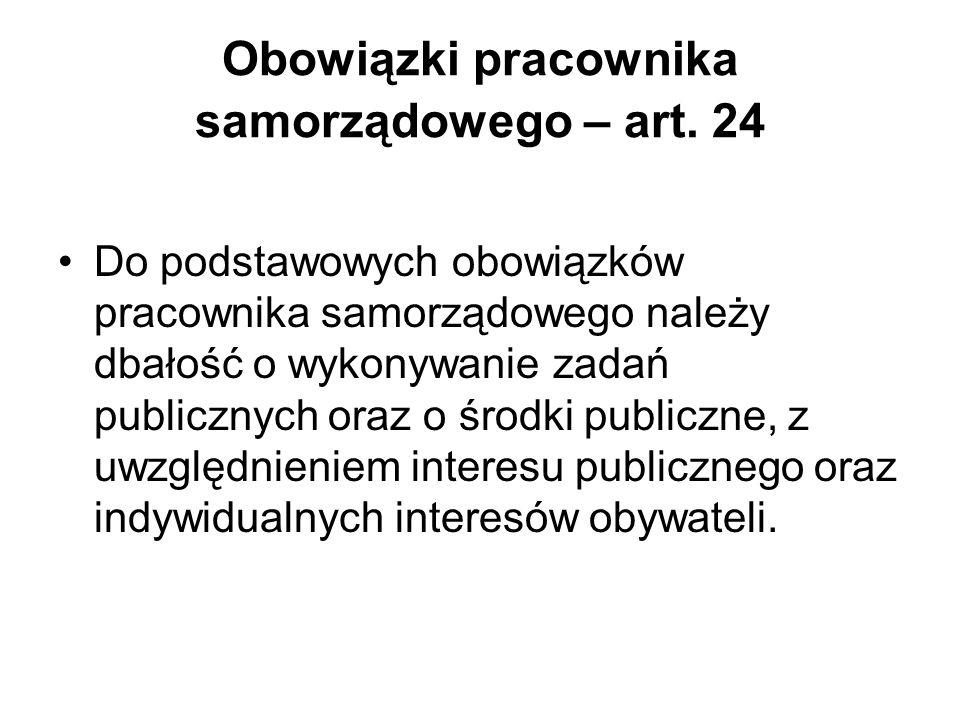 Obowiązki pracownika samorządowego – art. 24 Do podstawowych obowiązków pracownika samorządowego należy dbałość o wykonywanie zadań publicznych oraz o
