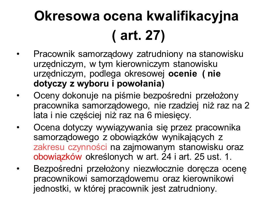 Okresowa ocena kwalifikacyjna ( art. 27) Pracownik samorządowy zatrudniony na stanowisku urzędniczym, w tym kierowniczym stanowisku urzędniczym, podle