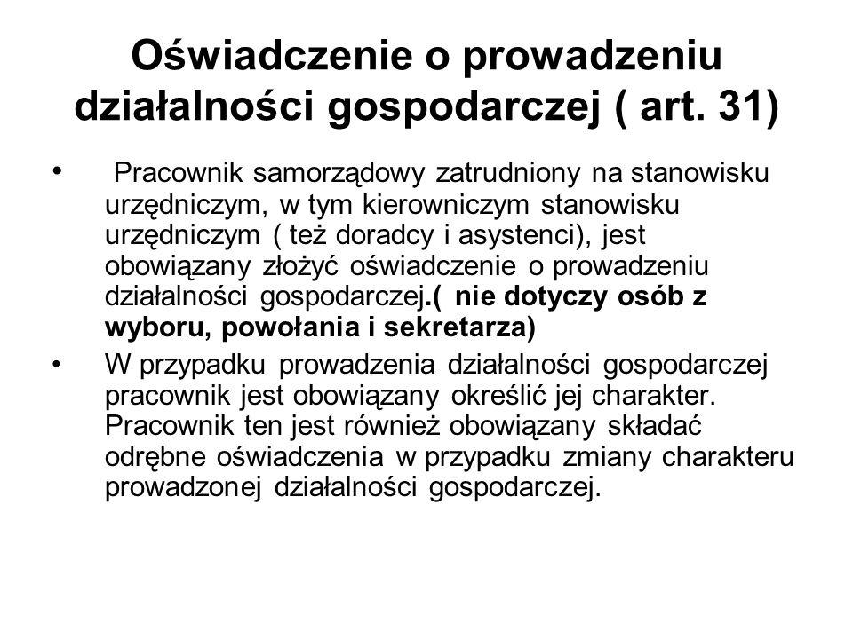 Oświadczenie o prowadzeniu działalności gospodarczej ( art. 31) Pracownik samorządowy zatrudniony na stanowisku urzędniczym, w tym kierowniczym stanow