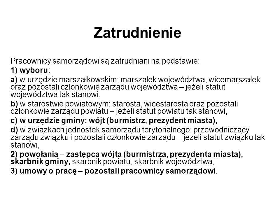 Zatrudnienie Pracownicy samorządowi są zatrudniani na podstawie: 1) wyboru: a) w urzędzie marszałkowskim: marszałek województwa, wicemarszałek oraz po
