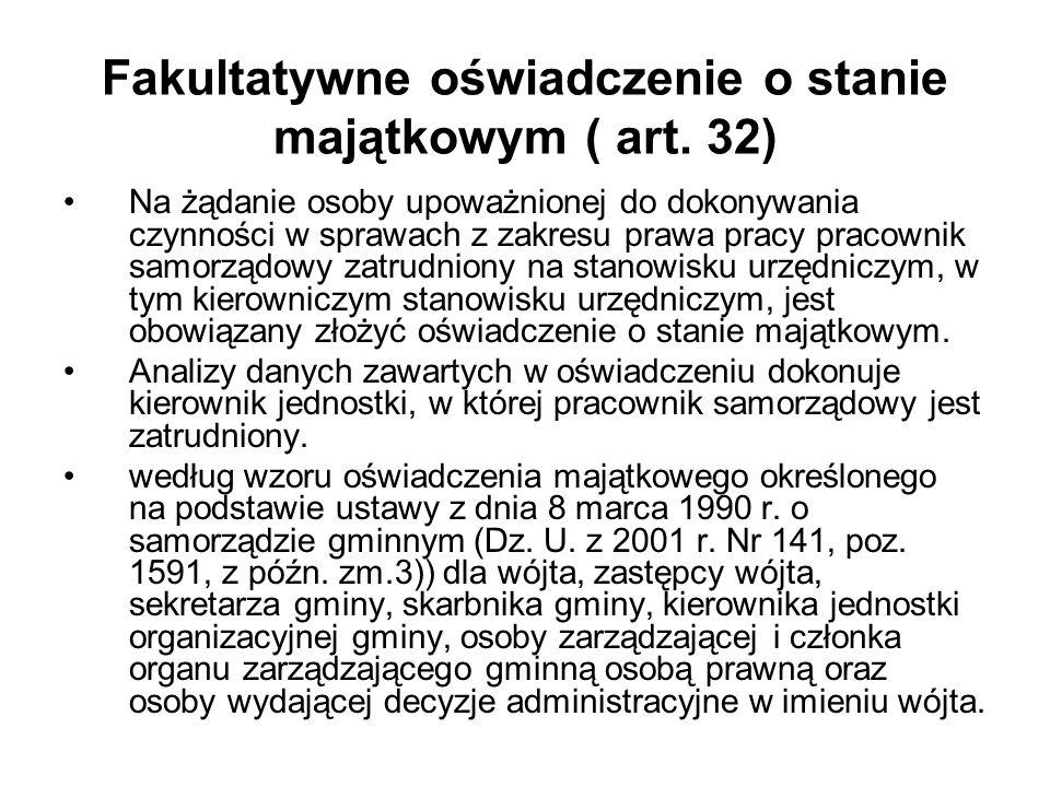 Fakultatywne oświadczenie o stanie majątkowym ( art. 32) Na żądanie osoby upoważnionej do dokonywania czynności w sprawach z zakresu prawa pracy praco