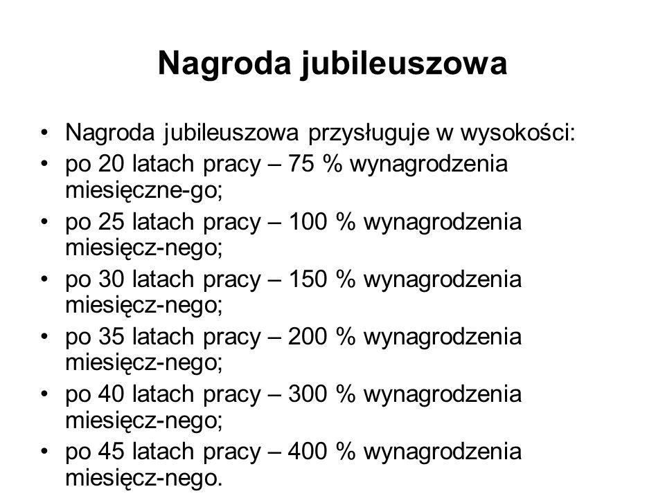 Nagroda jubileuszowa Nagroda jubileuszowa przysługuje w wysokości: po 20 latach pracy – 75 % wynagrodzenia miesięczne-go; po 25 latach pracy – 100 % w