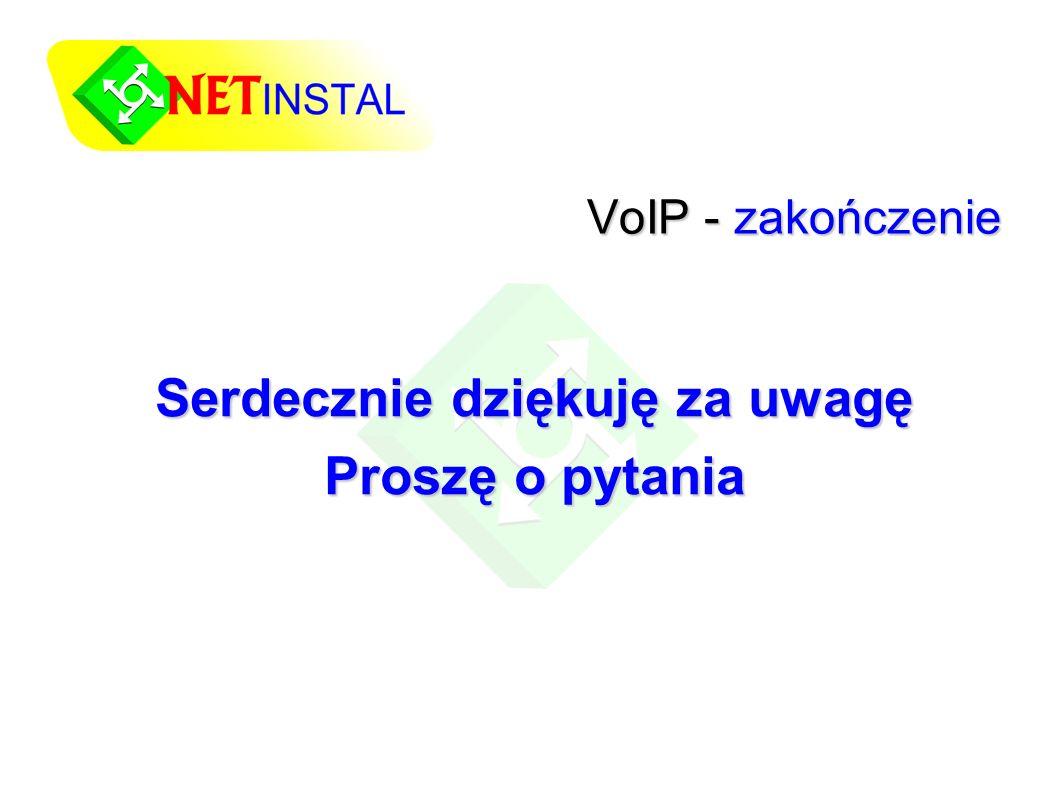 VoIP - zakończenie Serdecznie dziękuję za uwagę Proszę o pytania