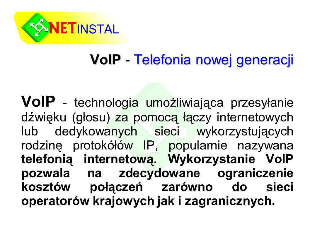 VoIP - Telefonia nowej generacji VoIP - technologia umożliwiająca przesyłanie dźwięku (głosu) za pomocą łączy internetowych lub dedykowanych sieci wykorzystujących rodzinę protokółów IP, popularnie nazywana telefonią internetową.