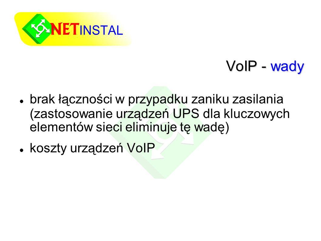VoIP - wady brak łączności w przypadku zaniku zasilania (zastosowanie urządzeń UPS dla kluczowych elementów sieci eliminuje tę wadę) koszty urządzeń VoIP