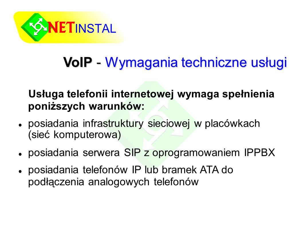 VoIP - Wymagania techniczne usługi Usługa telefonii internetowej wymaga spełnienia poniższych warunków: posiadania infrastruktury sieciowej w placówkach (sieć komputerowa) posiadania serwera SIP z oprogramowaniem IPPBX posiadania telefonów IP lub bramek ATA do podłączenia analogowych telefonów