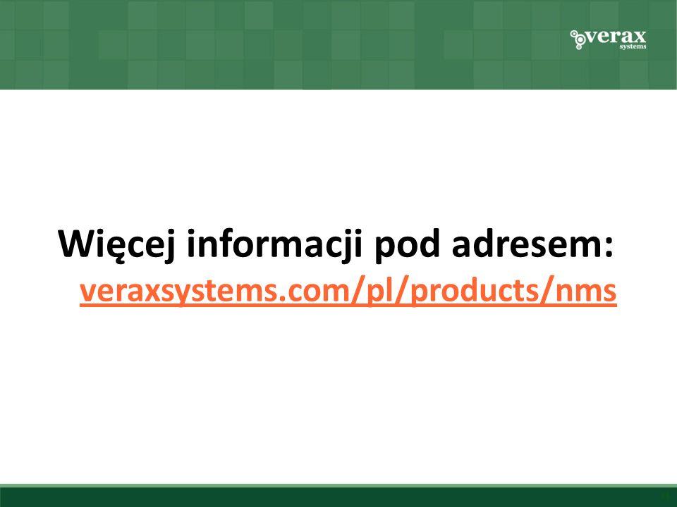 Więcej informacji pod adresem: veraxsystems.com/pl/products/nms veraxsystems.com/pl/products/nms 11