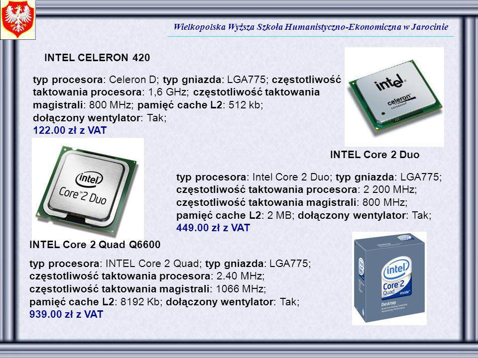 Wielkopolska Wyższa Szkoła Humanistyczno-Ekonomiczna w Jarocinie INTEL CELERON 420 typ procesora: Celeron D; typ gniazda: LGA775; częstotliwość taktow