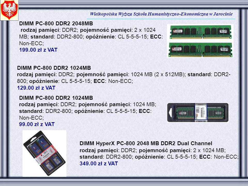 Wielkopolska Wyższa Szkoła Humanistyczno-Ekonomiczna w Jarocinie DIMM PC-800 DDR2 2048MB rodzaj pamięci: DDR2; pojemność pamięci: 2 x 1024 MB; standar