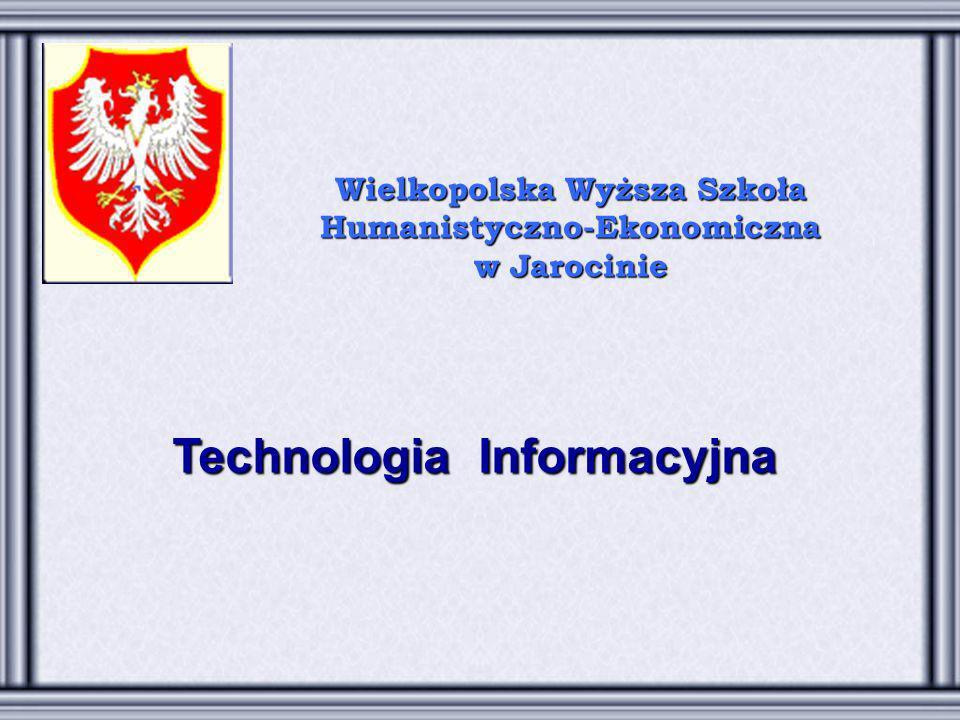 Wielkopolska Wyższa Szkoła Humanistyczno-Ekonomiczna w Jarocinie Technologia Informacyjna
