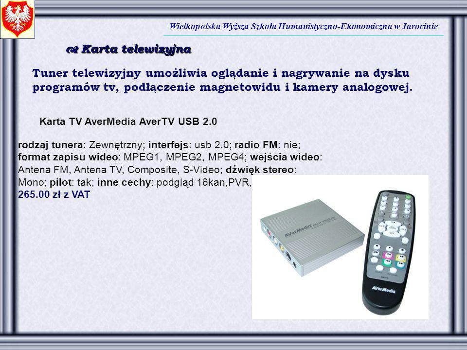 Wielkopolska Wyższa Szkoła Humanistyczno-Ekonomiczna w Jarocinie Karta telewizyjna Karta telewizyjna Tuner telewizyjny umożliwia oglądanie i nagrywani