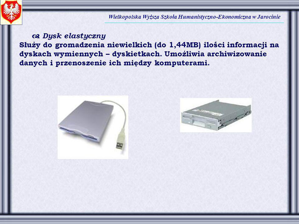 Wielkopolska Wyższa Szkoła Humanistyczno-Ekonomiczna w Jarocinie Dysk elastyczny Służy do gromadzenia niewielkich (do 1,44MB) ilości informacji na dys