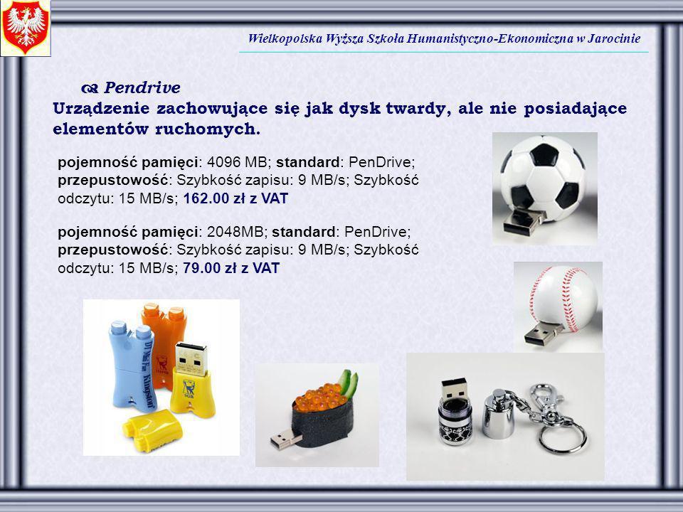 Wielkopolska Wyższa Szkoła Humanistyczno-Ekonomiczna w Jarocinie Pendrive Urządzenie zachowujące się jak dysk twardy, ale nie posiadające elementów ru