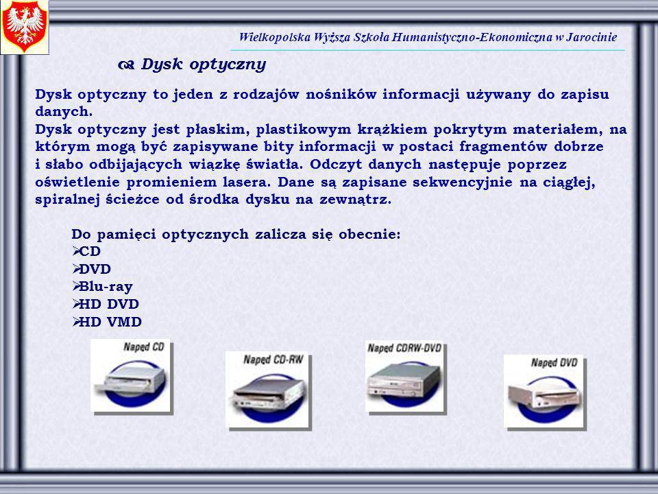 Wielkopolska Wyższa Szkoła Humanistyczno-Ekonomiczna w Jarocinie Dysk optyczny to jeden z rodzajów nośników informacji używany do zapisu danych. Dysk