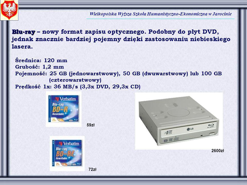 Wielkopolska Wyższa Szkoła Humanistyczno-Ekonomiczna w Jarocinie Blu-ray Blu-ray – nowy format zapisu optycznego. Podobny do płyt DVD, jednak znacznie