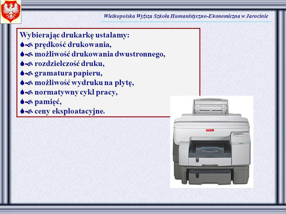 Wielkopolska Wyższa Szkoła Humanistyczno-Ekonomiczna w Jarocinie Wybierając drukarkę ustalamy: prędkość drukowania, możliwość drukowania dwustronnego,